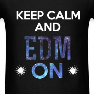 EDM - Keep calm and EDM ON - Men's T-Shirt