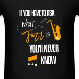 Jazz - If you have to ask what jazz is you'll neve - Men's T-Shirt