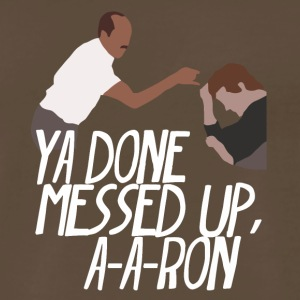 you_done_messed_up_a_a_ron - Men's Premium T-Shirt