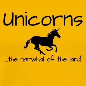 Unicorns are the Narwhal of the Land - Men's Premium T-Shirt