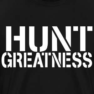 Hunt Greatness Shirt - Men's Premium T-Shirt