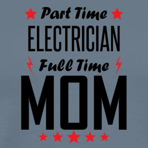 Part Time Electrician Full Time Mom - Men's Premium T-Shirt
