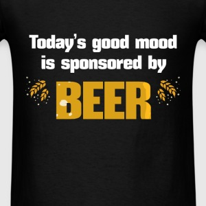Beer - Today's  good mood is sponsored by BEER - Men's T-Shirt