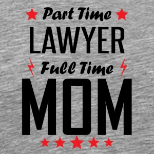 Part Time Lawyer Full Time Mom - Men's Premium T-Shirt