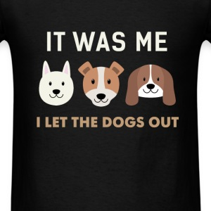 Funny Dogs - It was me, I let the dogs out - Men's T-Shirt