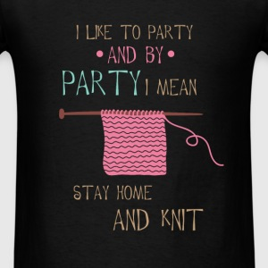 Knitting - I like to party and by party I mean sta - Men's T-Shirt