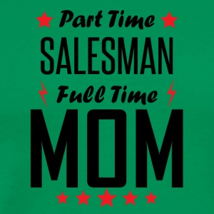 Part Time Salesman Full Time Mom - Men's Premium T-Shirt