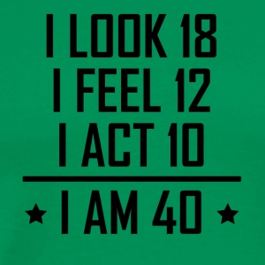 I Am 40 Funny 40th Birthday - Men's Premium T-Shirt