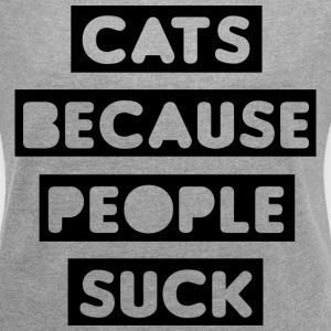 Cats Because People Suck T-Shirts - Women´s Roll Cuff T-Shirt