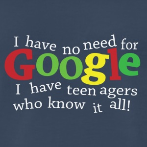 I Have No Need For Google I Have Teenagers - Men's Premium T-Shirt
