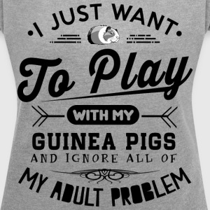 Play With My Guinea Pigs T-Shirts - Women's Roll Cuff T-Shirt