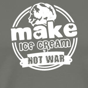 Make Ice Cream Not War Shirts - Men's Premium T-Shirt