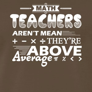 Math Teachers Aren't Mean Above Average Shirt - Men's Premium T-Shirt