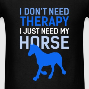 Horse Riding - I don't need therapy, I just need m - Men's T-Shirt
