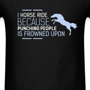 Horse Riding - I horse ride because punching peopl - Men's T-Shirt