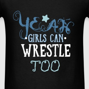Wrestling - Yeah girls can wrestle too - Men's T-Shirt