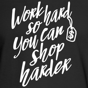 Work hard so you can shop harder Long Sleeve Shirts - Men's Long Sleeve T-Shirt