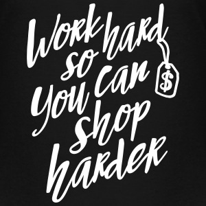 Work hard so you can shop harder Kids' Shirts - Kids' Premium T-Shirt