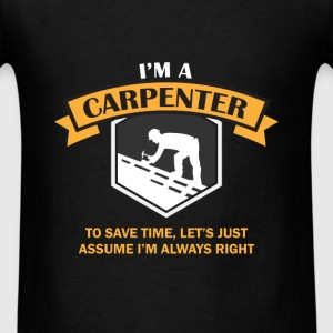 Carpenter - I'm a carpenter, to save time, let's j - Men's T-Shirt