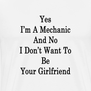 yes_im_a_mechanic_and_no_i_dont_want_to_ T-Shirts - Men's Premium T-Shirt