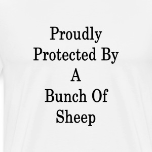 proudly_protected_by_a_bunch_of_sheep_ T-Shirts - Men's Premium T-Shirt