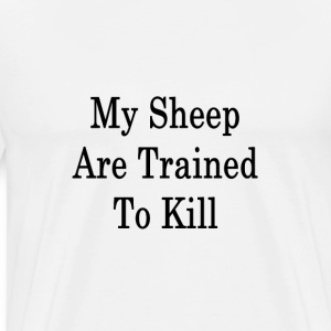 my_sheep_are_trained_to_kill_ T-Shirts - Men's Premium T-Shirt