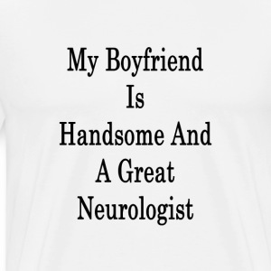 my_boyfriend_is_handsome_and_a_great_neu T-Shirts - Men's Premium T-Shirt