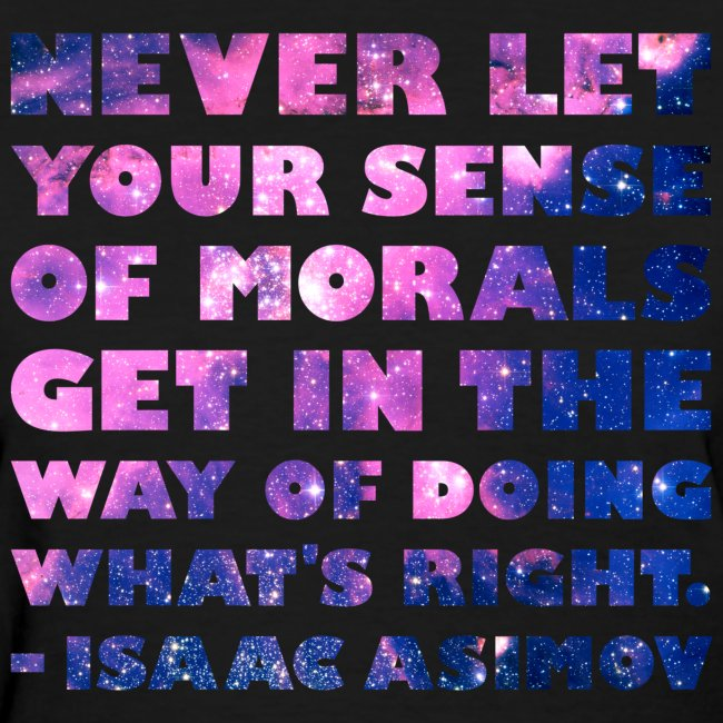 Isaac Asimov: Never Let Your Sense of Morals Get in the Way of Doing What's Right (Women)