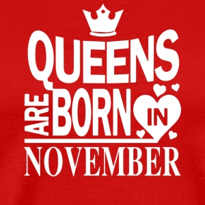 Birthday Shirt - Queens are born in NOVEMBER - Men's Premium T-Shirt