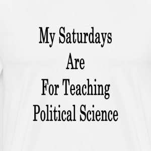 my_saturdays_are_for_teaching_political_ T-Shirts - Men's Premium T-Shirt