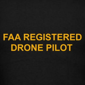 FAA registered drone pilot - Men's T-Shirt