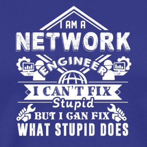 Network Engineer Can't Fix Stupid Shirt - Men's Premium T-Shirt