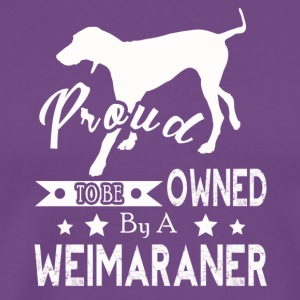 PROUD TO BE OWNED BY A Weimaraner Shirt - Men's Premium T-Shirt