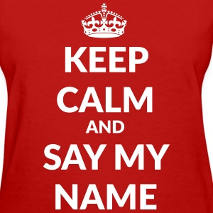 keep calm and say my name T-Shirts - Women's T-Shirt