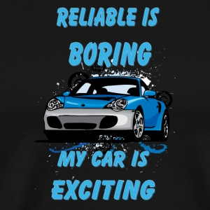 Reliable_is_boring_My_car_is_exciting - Men's Premium T-Shirt