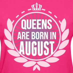 Queens Are Born In August T-Shirts - Women's T-Shirt