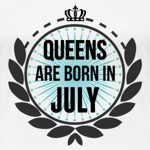 Queens Are Born In July T-Shirts - Women's Premium T-Shirt