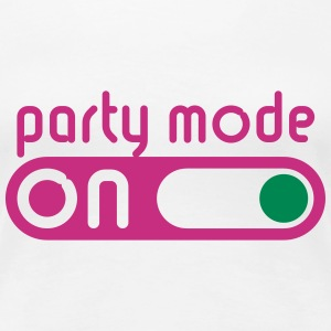Party Mode On (Partying / Switch On) T-Shirts - Women's Premium T-Shirt