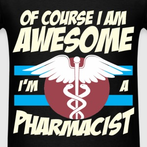 Pharmacist - Of course I am awesome I'm a pharmaci - Men's T-Shirt