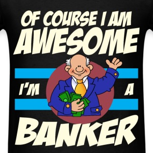 Banker - Of course I am awesome I'm a banker - Men's T-Shirt