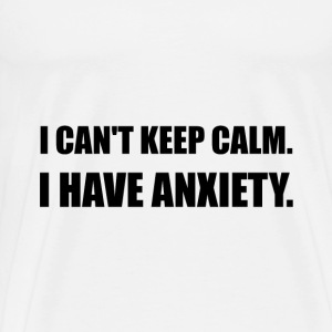 Keep Calm Anxiety - Men's Premium T-Shirt
