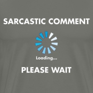 Sarcastic Comment Loading - Men's Premium T-Shirt