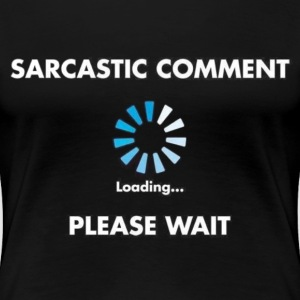 Sarcastic Comment Loading - Women's Premium T-Shirt