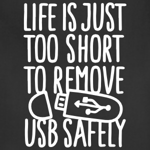 Life is just too short to remove USB safely Aprons - Adjustable Apron