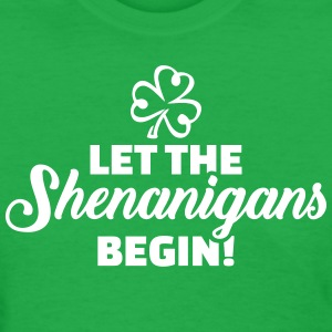 Let shenanigans begin T-Shirts - Women's T-Shirt