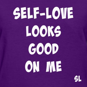 Self-Love Looks Good Tee T-Shirts - Women's T-Shirt