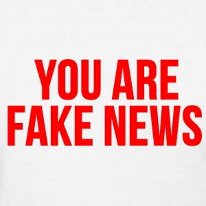 you are fake news T-Shirts - Women's T-Shirt