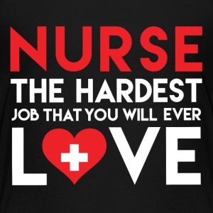 Nurse The Hardest Job - Toddler Premium T-Shirt