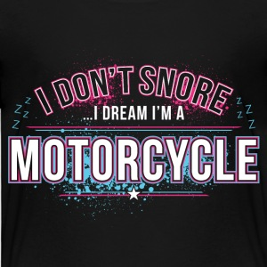 I DONT SNORE I DREAM IN MOTORCYCLE - Toddler Premium T-Shirt