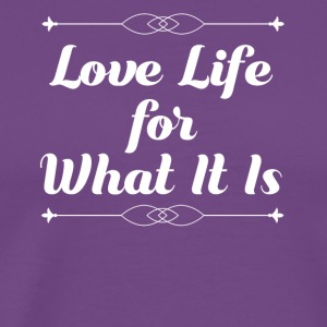 Love Life for What It Is - Men's Premium T-Shirt